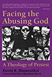 Blumenthal, David R.: Facing the Abusing God: A Theology of Protest