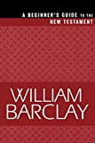 Barclay, William: A Beginner's Guide to the New Testament