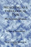 Long, Thomas G.: Preaching As a Theological Task: World, Gospel, Scripture  In Honor of David Buttrick