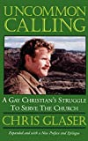 Glaser, Chris: Uncommon Calling: A Gay Christian&#39;s Struggle to Serve the Church