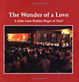 Taize, Roger: The Wonder of a Love: A Letter from Brother Roger of Taize