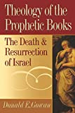 Gowan, Donald E.: Theology of the Prophetic Books: The Death and Resurrection of Israel