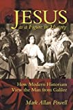 Powell, Mark Allan: Jesus As a Figure in History: How Modern Historians View the Man from Galilee