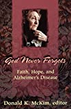 McKim, Donald K.: God Never Forgets: Faith, Hope, and Alzheimer's Disease