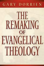 The remaking of evangelical theology by Gary…