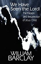 We Have Seen the Lord!: The Passion and…
