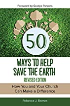 50 Ways to Help Save the Earth, Revised…