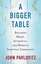 A Bigger Table: Building Messy, Authentic,…