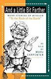 "Carpenter, Marj: And a Little Bit Farther: More Stories of Mission ""to the Ends of the Earth"""