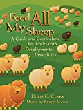 Doris C. Clark: Feed All My Sheep: A Guide and Curriculum for Adults with Developmental Disabilities