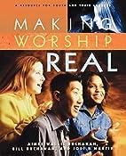 Making Worship Real by Aimee Wallis Buchanan