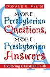 McKim, Donald K.: More Presbyterian Questions, More Presbyterian Answers: Exploring Christian Faith