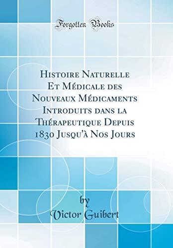 histoire-naturelle-et-mdicale-des-nouveaux-mdicaments-introduits-dans-la-thrapeutique-depuis-1830-jusqu-nos-jours-classic-reprint-french-edition