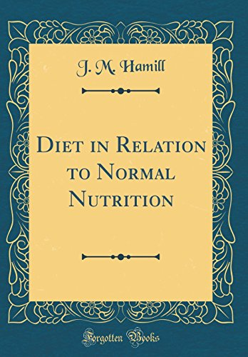 diet-in-relation-to-normal-nutrition-classic-reprint