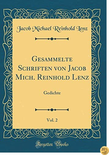 TGesammelte Schriften von Jacob Mich. Reinhold Lenz, Vol. 2: Gedichte (Classic Reprint) (German Edition)