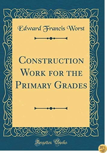 Construction Work for the Primary Grades (Classic Reprint)