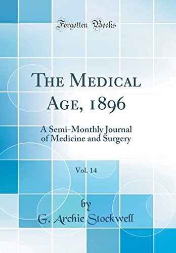 the-medical-age-1896-vol-14-a-semi-monthly-journal-of-medicine-and-surgery-classic-reprint