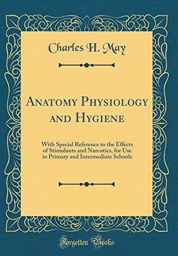 anatomy-physiology-and-hygiene-with-special-reference-to-the-effects-of-stimulants-and-narcotics-for-use-in-primary-and-intermediate-schools-classic-reprint