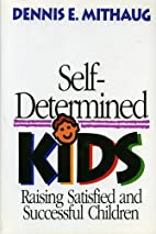 Self-Determined Kids: Raising Satisfied and…