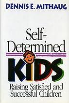 Self-Determined Kids: Raising Satisfied and…