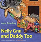 Nelly Gnu and Daddy Too by Anna Dewdney