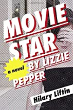 Movie Star by Lizzie Pepper: a novel by…