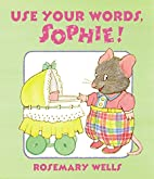 Use Your Words, Sophie by Rosemary Wells