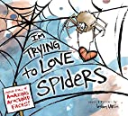 I'm Trying to Love Spiders by Bethany…