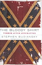The Bloody Shirt: Terror After Appomattox by…