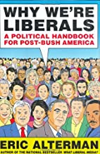 Why We're Liberals: A Political Handbook for…