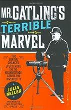 Mr. Gatling's Terrible Marvel: The Gun…