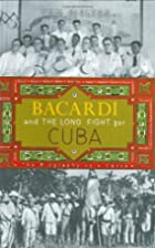 Bacardi and the Long Fight for Cuba: The…