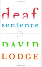 Deaf Sentence: A Novel by David Lodge