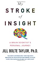 My Stroke of Insight by Jill Bolte Taylor
