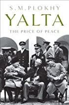 Yalta: The Price of Peace by S. M. Plokhy