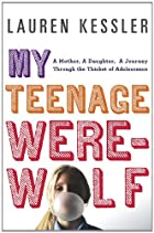 My Teenage Werewolf: A Mother, a Daughter, a…