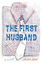 The First Husband: A Novel by Laura Dave