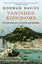Vanished Kingdoms: The Rise and Fall of…