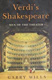 Wills, Garry: Verdi's Shakespeare: Men of the Theater