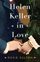 Helen Keller in Love: A Novel by Rosie…