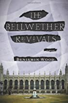 The Bellwether Revivals: A Novel by Benjamin…