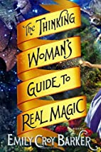 The Thinking Woman's Guide to Real Magic by…