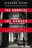 Overy, Richard: The Bombers and the Bombed: Allied Air War Over Europe 1940-1945