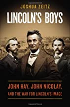 Lincoln's Boys: John Hay, John Nicolay, and…
