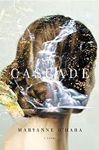 Cascade: A Novel by Maryanne O'Hara