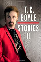 T.C. Boyle Stories II by T. C. Boyle