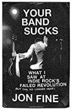 Your Band Sucks: What I Saw at Indie…