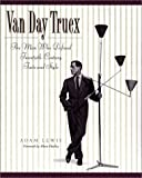 Lewis, Adam: Van Day Truex : The Man Who Defined Twentieth-Century Taste and Style