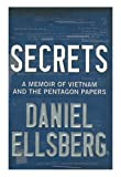 Ellsberg, Daniel: Secrets: A Memoir of Vietnam and the Pentagon Papers