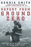 Smith, Dennis: Report from Ground Zero: The Story of the Rescue Efforts at the World Trade Center